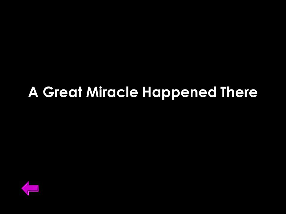 A Great Miracle Happened There