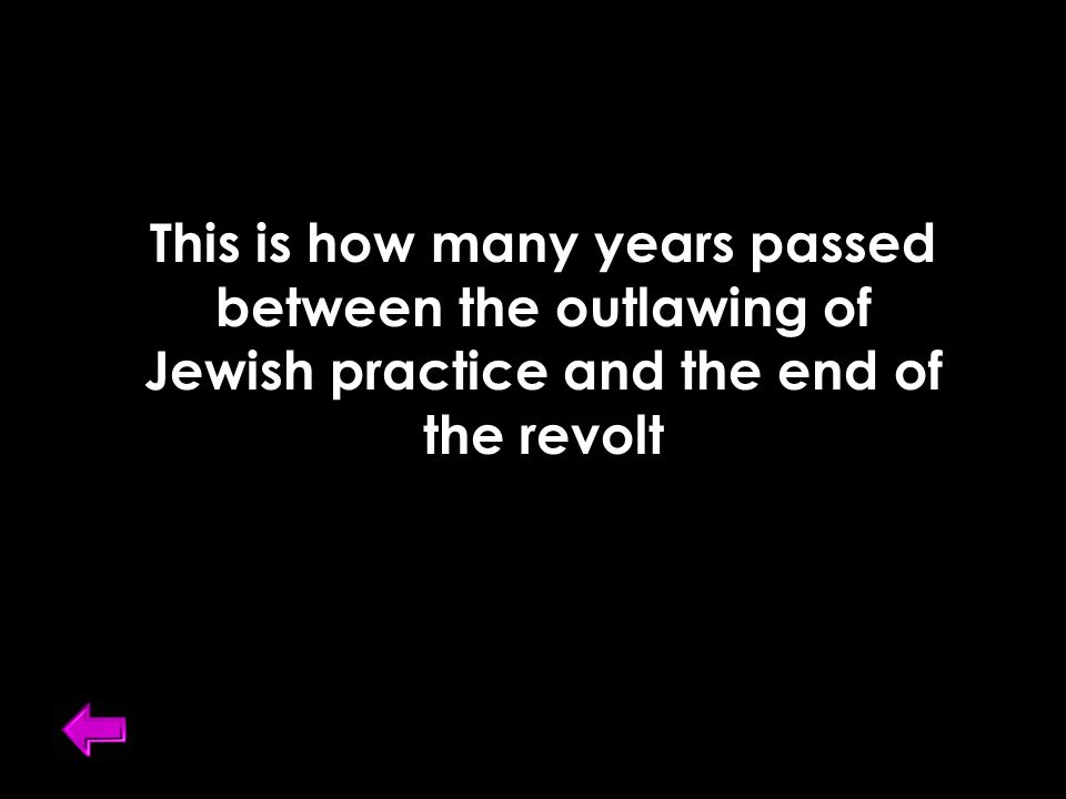 This is how many years passed between the outlawing of Jewish practice and the end of the revolt