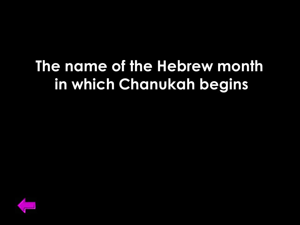 The name of the Hebrew month in which Chanukah begins