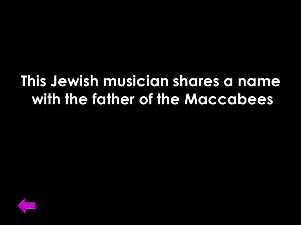 This Jewish musician shares a name with the father of the Maccabees