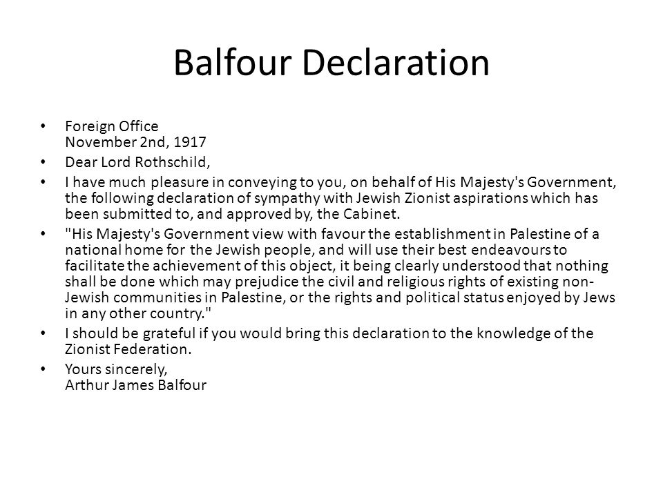 Balfour Declaration Foreign Office November 2nd, 1917 Dear Lord Rothschild, I have much pleasure in conveying to you, on behalf of His Majesty's Gover