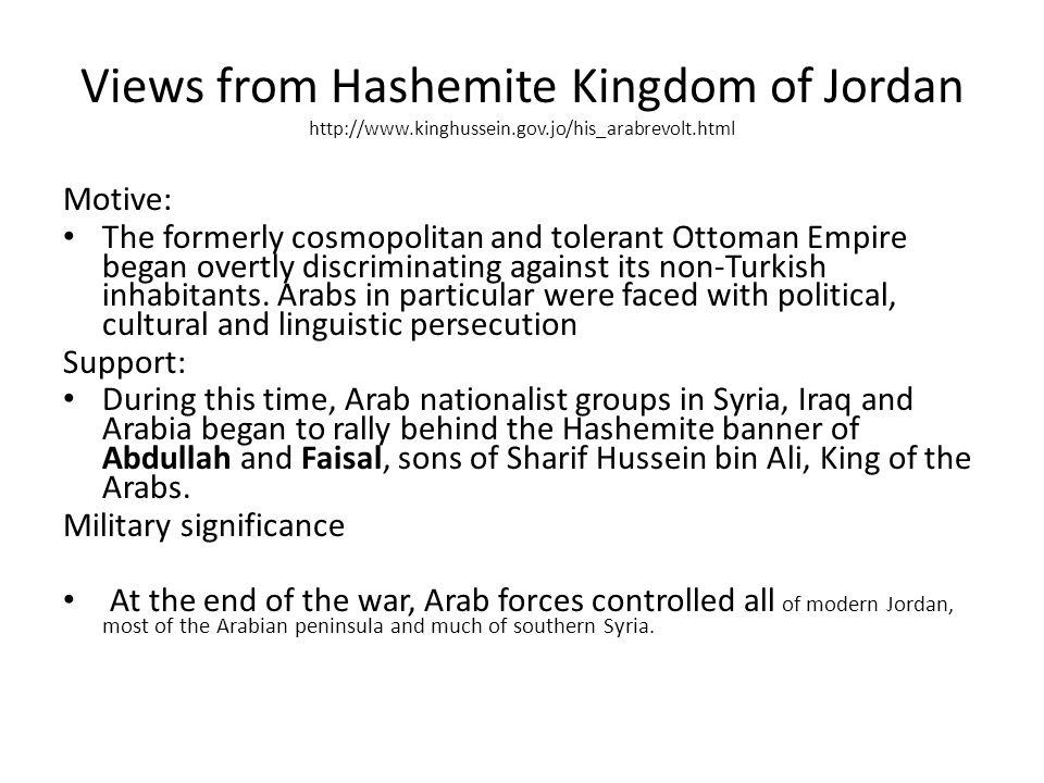Views from Hashemite Kingdom of Jordan http://www.kinghussein.gov.jo/his_arabrevolt.html Motive: The formerly cosmopolitan and tolerant Ottoman Empire
