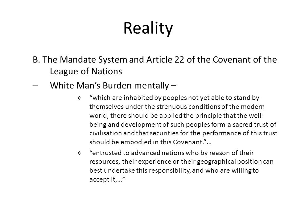 """Reality B. The Mandate System and Article 22 of the Covenant of the League of Nations – White Man's Burden mentally – » """"which are inhabited by people"""