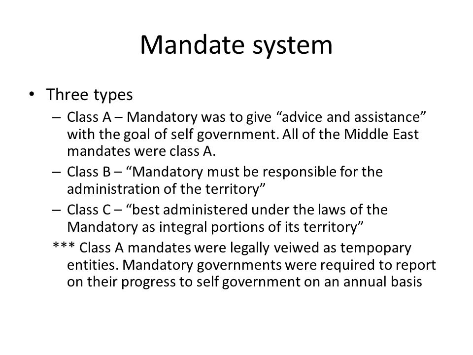 """Mandate system Three types – Class A – Mandatory was to give """"advice and assistance"""" with the goal of self government. All of the Middle East mandates"""