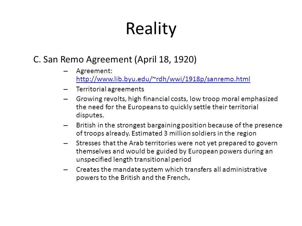 Reality C. San Remo Agreement (April 18, 1920) – Agreement: http://www.lib.byu.edu/~rdh/wwi/1918p/sanremo.html http://www.lib.byu.edu/~rdh/wwi/1918p/s