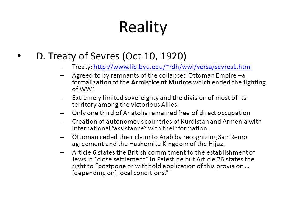 Reality D. Treaty of Sevres (Oct 10, 1920) – Treaty: http://www.lib.byu.edu/~rdh/wwi/versa/sevres1.htmlhttp://www.lib.byu.edu/~rdh/wwi/versa/sevres1.h