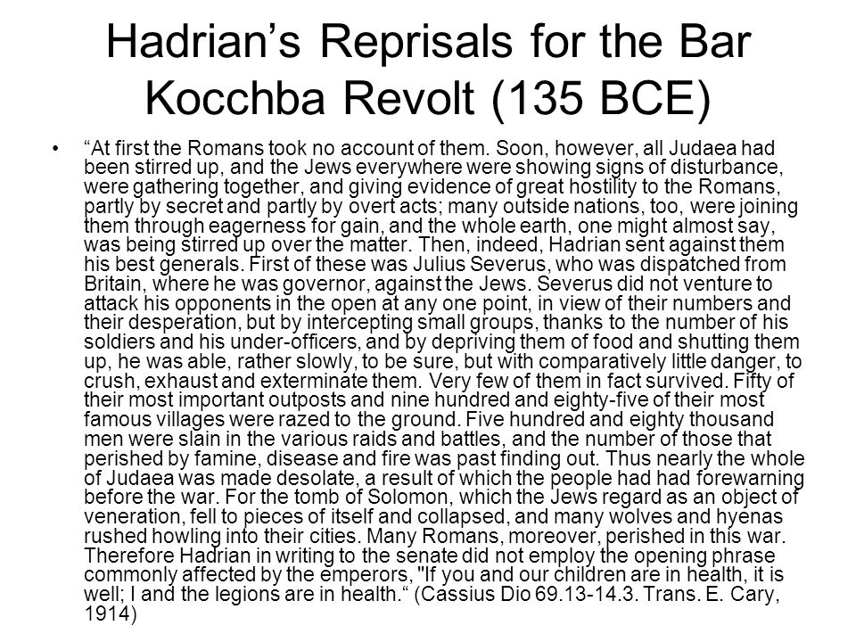 Hadrian's Reprisals for the Bar Kocchba Revolt (135 BCE) At first the Romans took no account of them.