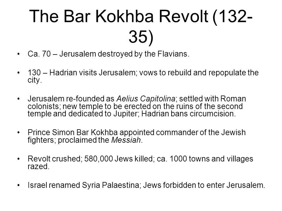 The Bar Kokhba Revolt (132- 35) Ca. 70 – Jerusalem destroyed by the Flavians.