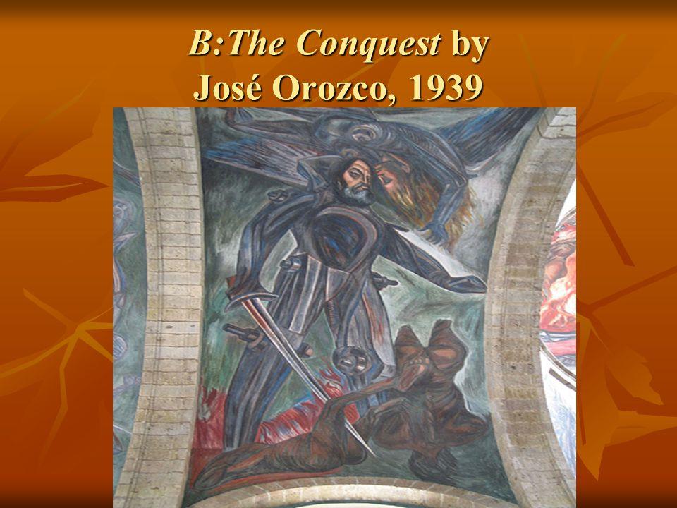B:The Conquest by José Orozco, 1939