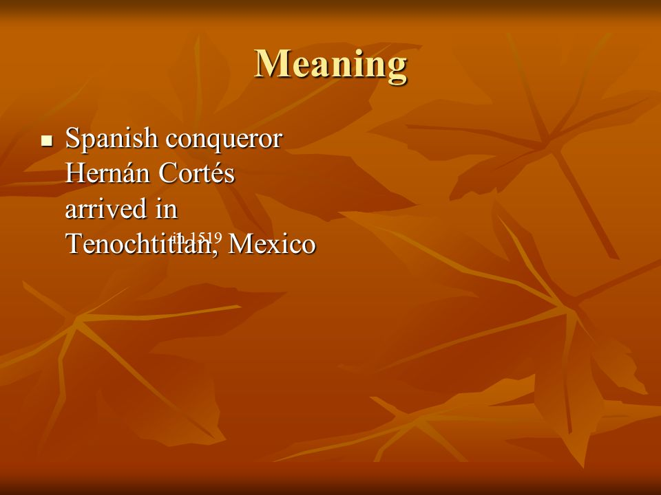 Meaning Spanish conqueror Hernán Cortés arrived in Tenochtitlan, Mexico Spanish conqueror Hernán Cortés arrived in Tenochtitlan, Mexico in 1519