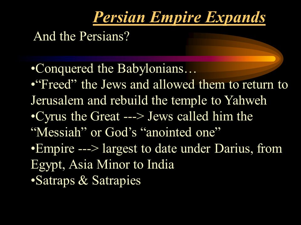 "Persian Empire Expands And the Persians? Conquered the Babylonians… ""Freed"" the Jews and allowed them to return to Jerusalem and rebuild the temple to"