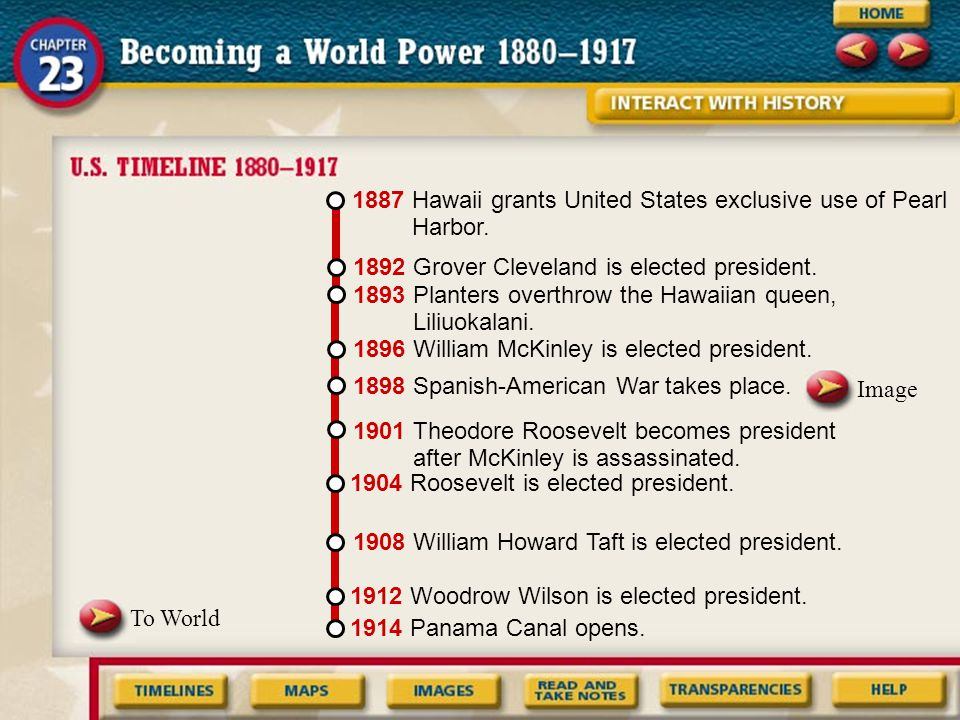 To World 1914 Panama Canal opens. 1912 Woodrow Wilson is elected president. 1908 William Howard Taft is elected president. 1904 Roosevelt is elected p
