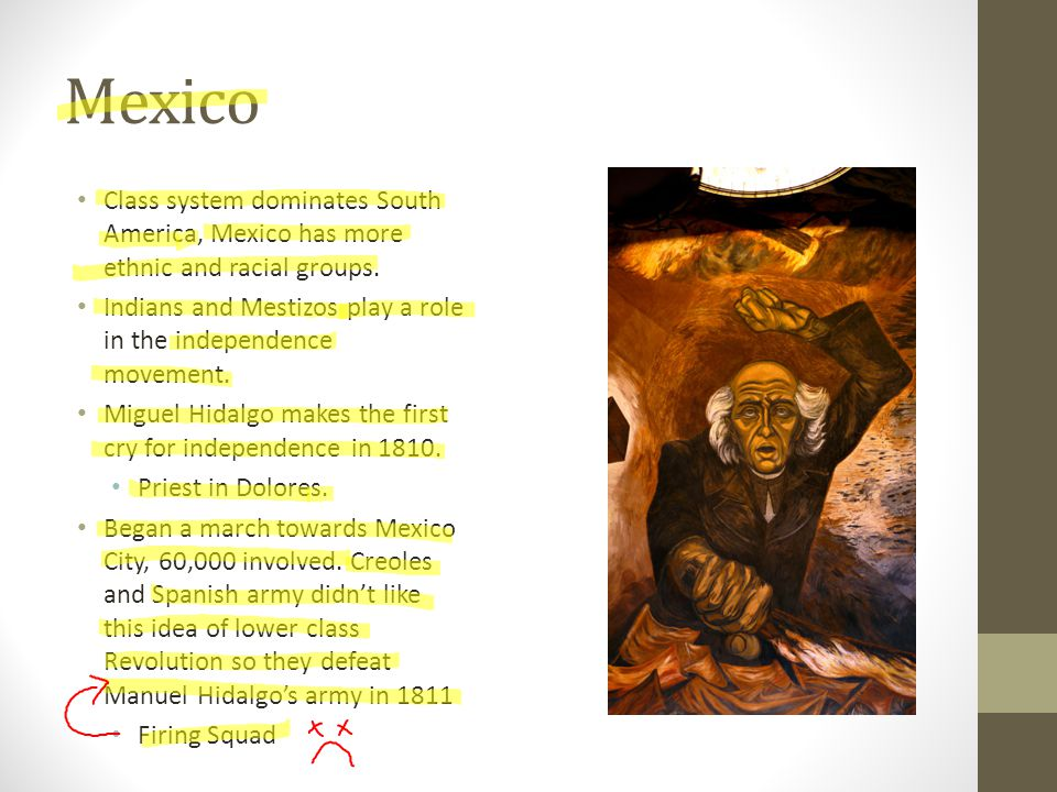 Mexico Class system dominates South America, Mexico has more ethnic and racial groups. Indians and Mestizos play a role in the independence movement.