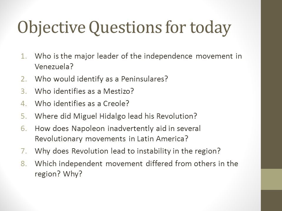 Objective Questions for today 1.Who is the major leader of the independence movement in Venezuela.