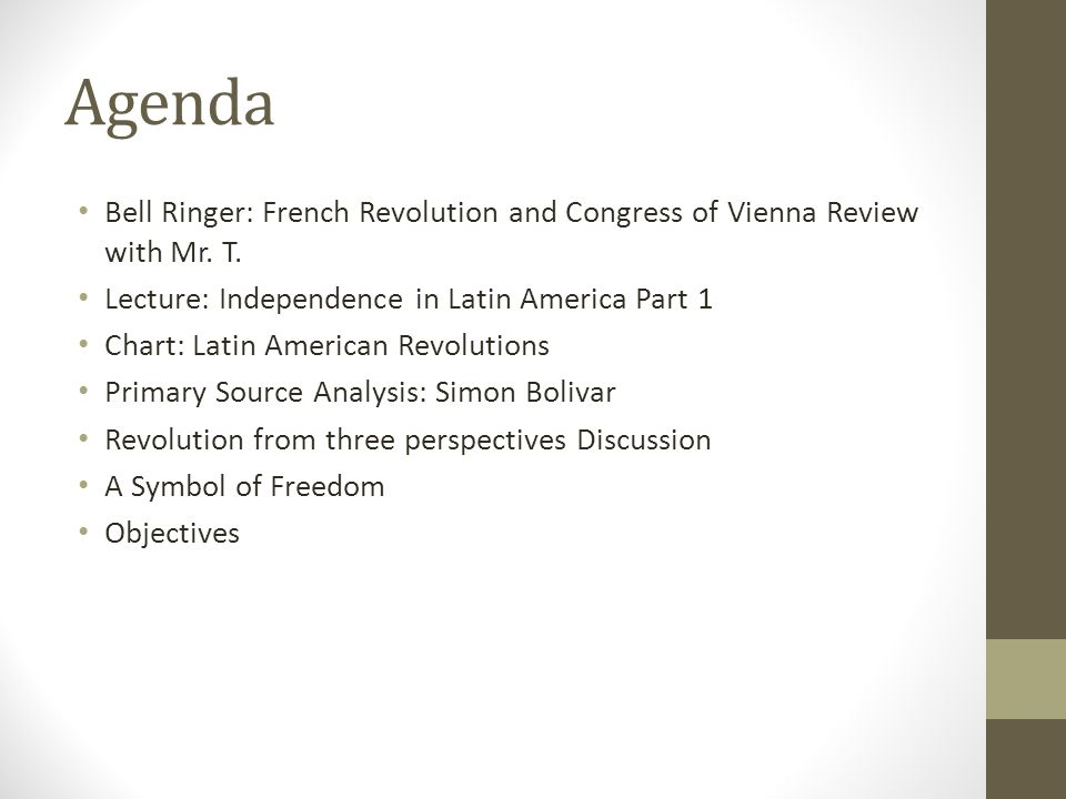 Agenda Bell Ringer: French Revolution and Congress of Vienna Review with Mr. T. Lecture: Independence in Latin America Part 1 Chart: Latin American Re