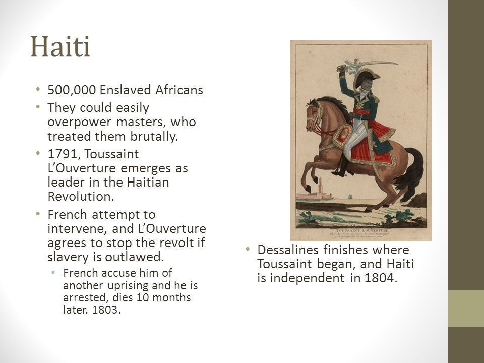 Haiti 500,000 Enslaved Africans They could easily overpower masters, who treated them brutally.