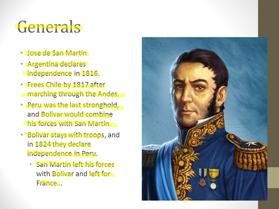 Generals Jose de San Martin Argentina declares independence in 1816.