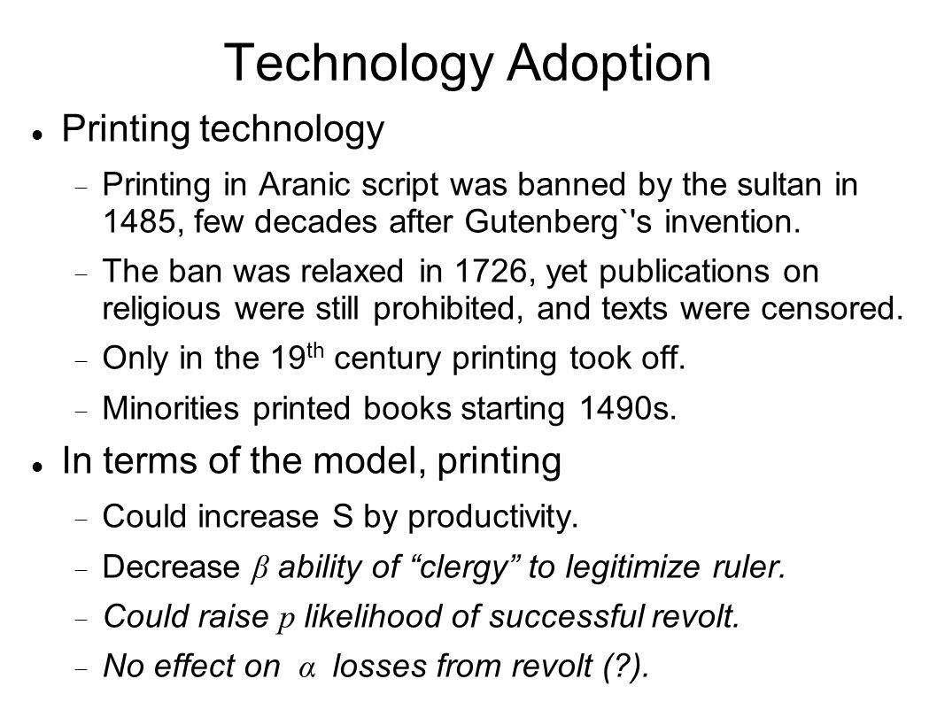 Technology Adoption Printing technology  Printing in Aranic script was banned by the sultan in 1485, few decades after Gutenberg` s invention.