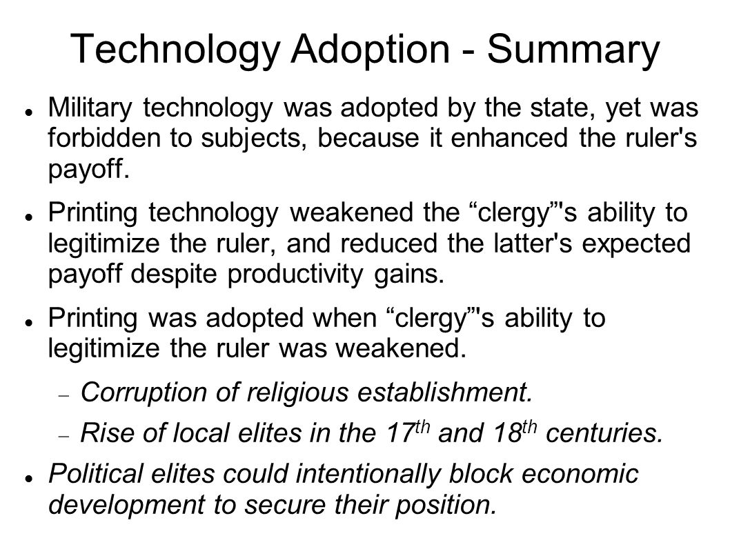 Technology Adoption - Summary Military technology was adopted by the state, yet was forbidden to subjects, because it enhanced the ruler's payoff. Pri
