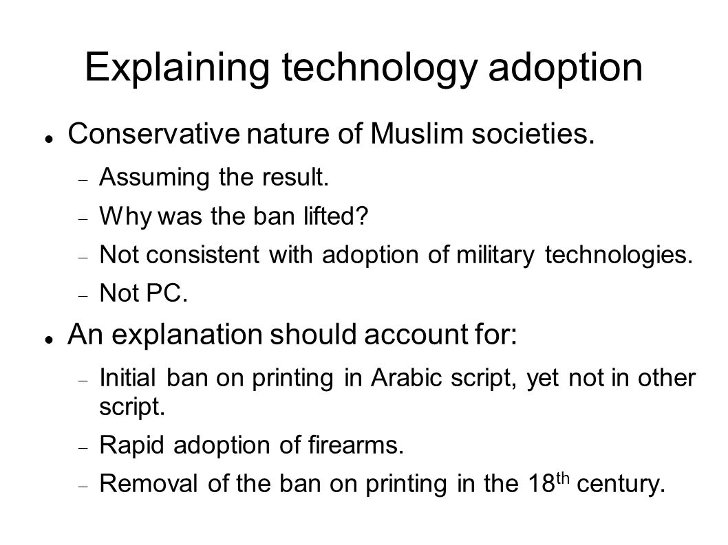 Explaining technology adoption Conservative nature of Muslim societies.