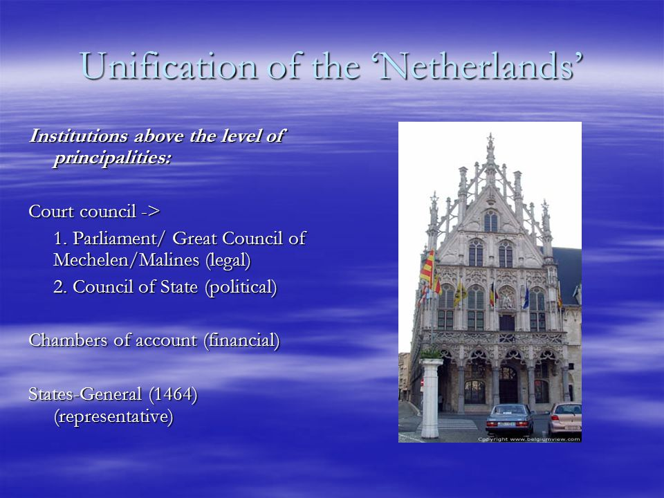 Unification of the 'Netherlands' Institutions above the level of principalities: Court council -> 1.