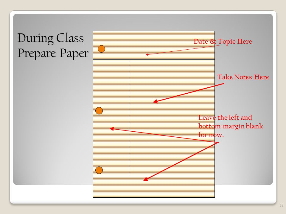 13 Take Notes Here Date & Topic Here Leave the left and bottom margin blank for now.