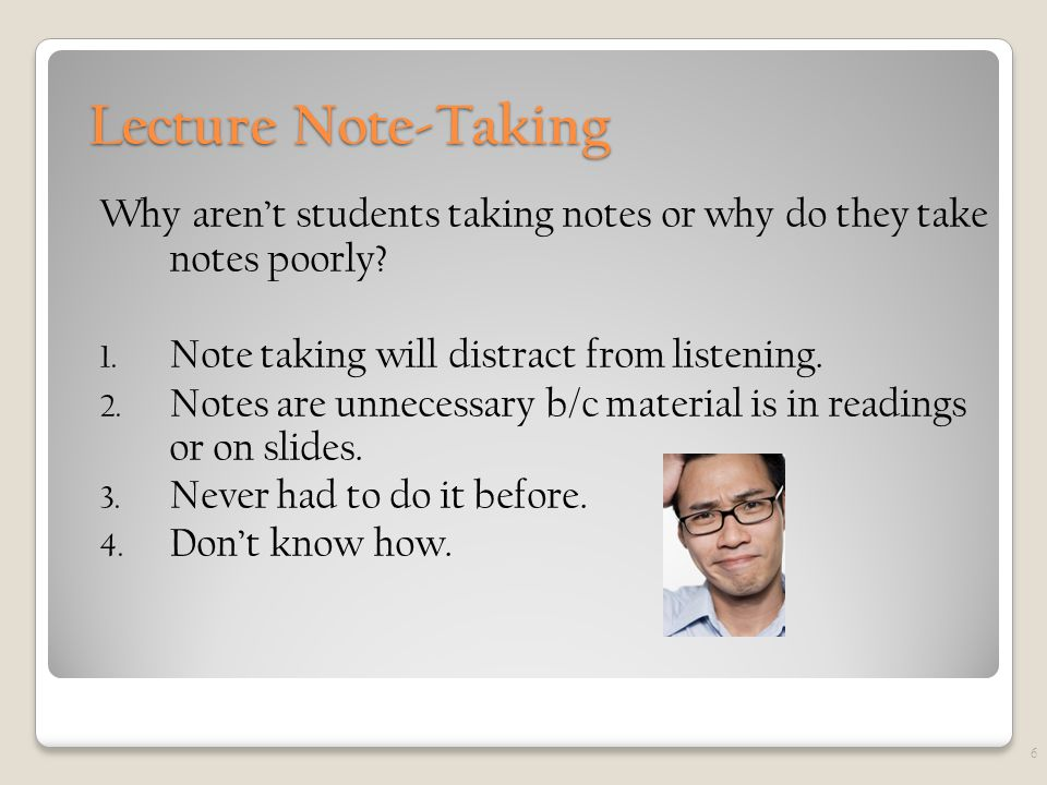 Lecture Note-Taking Why aren't students taking notes or why do they take notes poorly.