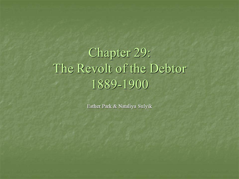 Chapter 29: The Revolt of the Debtor 1889-1900 Esther Park & Nataliya Sulyik