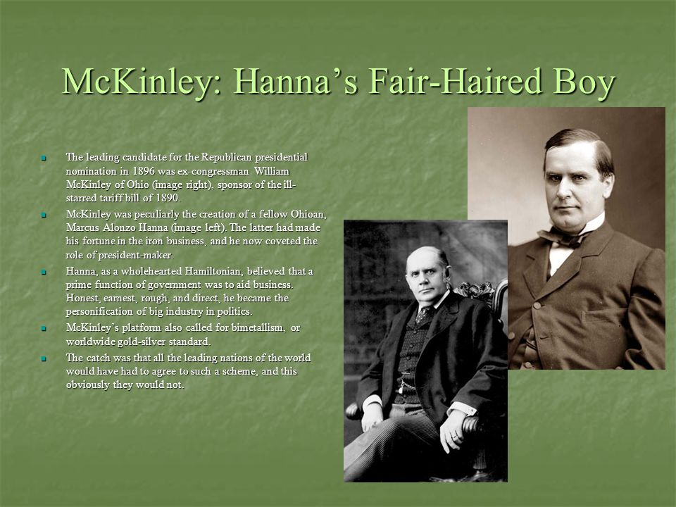 McKinley: Hanna's Fair-Haired Boy The leading candidate for the Republican presidential nomination in 1896 was ex-congressman William McKinley of Ohio (image right), sponsor of the ill- starred tariff bill of 1890.