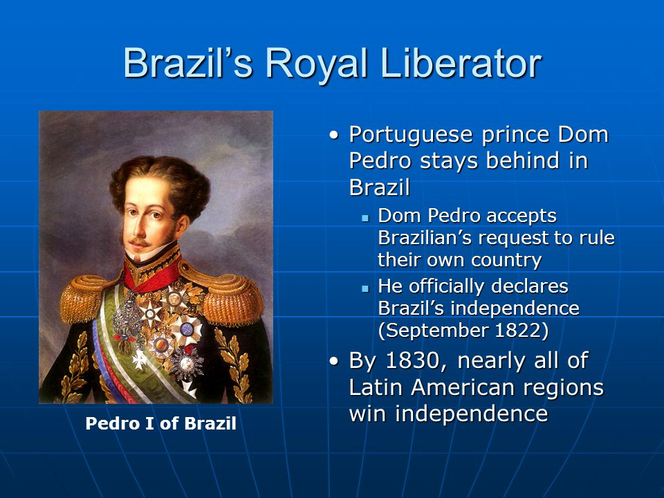 Brazil's Royal Liberator Portuguese prince Dom Pedro stays behind in Brazil Dom Pedro accepts Brazilian's request to rule their own country He officia