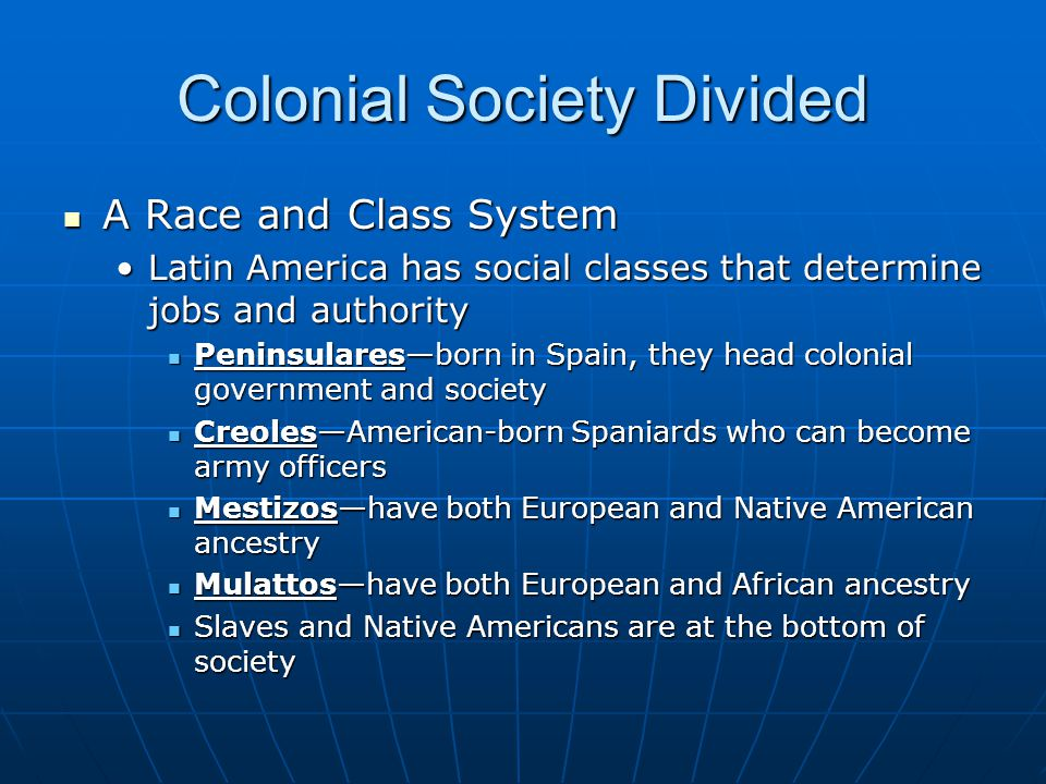 Colonial Society Divided A Race and Class System A Race and Class System Latin America has social classes that determine jobs and authorityLatin Ameri