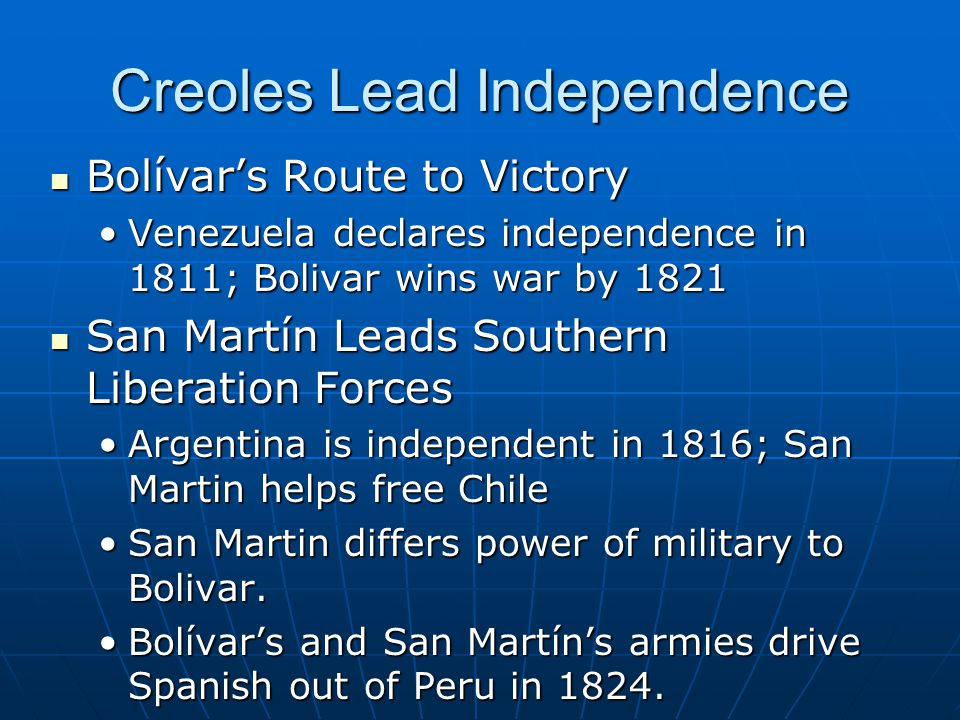 Creoles Lead Independence Bolívar's Route to Victory Bolívar's Route to Victory Venezuela declares independence in 1811; Bolivar wins war by 1821Venez