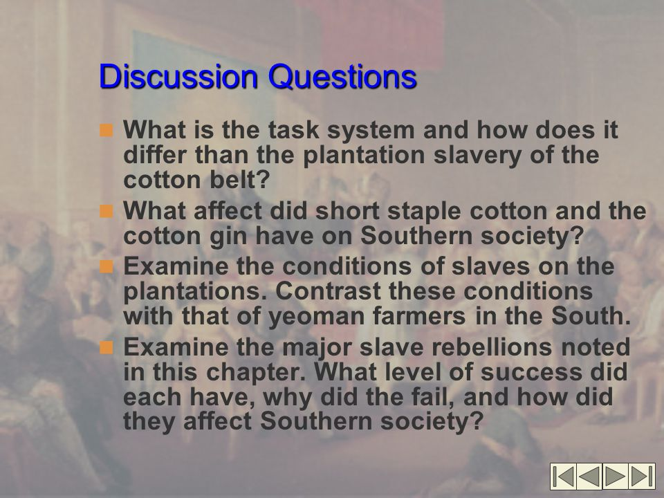 Discussion Questions What is the task system and how does it differ than the plantation slavery of the cotton belt? What affect did short staple cotto