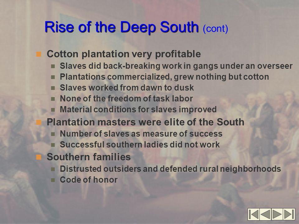 Rise of the Deep South Rise of the Deep South (cont) Cotton plantation very profitable Slaves did back-breaking work in gangs under an overseer Planta