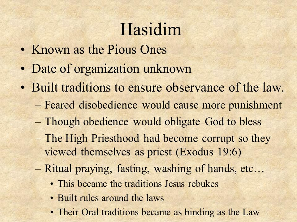 Hasidim Known as the Pious Ones Date of organization unknown Built traditions to ensure observance of the law.