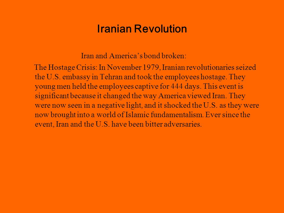 Iranian Revolution Iran and America's bond broken: The Hostage Crisis: In November 1979, Iranian revolutionaries seized the U.S.