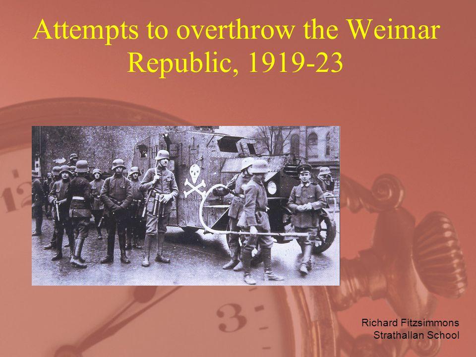 Attempts to overthrow the Weimar Republic, 1919-23 Richard Fitzsimmons Strathallan School
