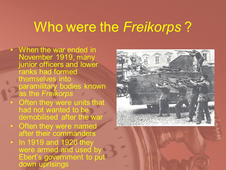 Who were the Freikorps ? When the war ended in November 1919, many junior officers and lower ranks had formed themselves into paramilitary bodies know