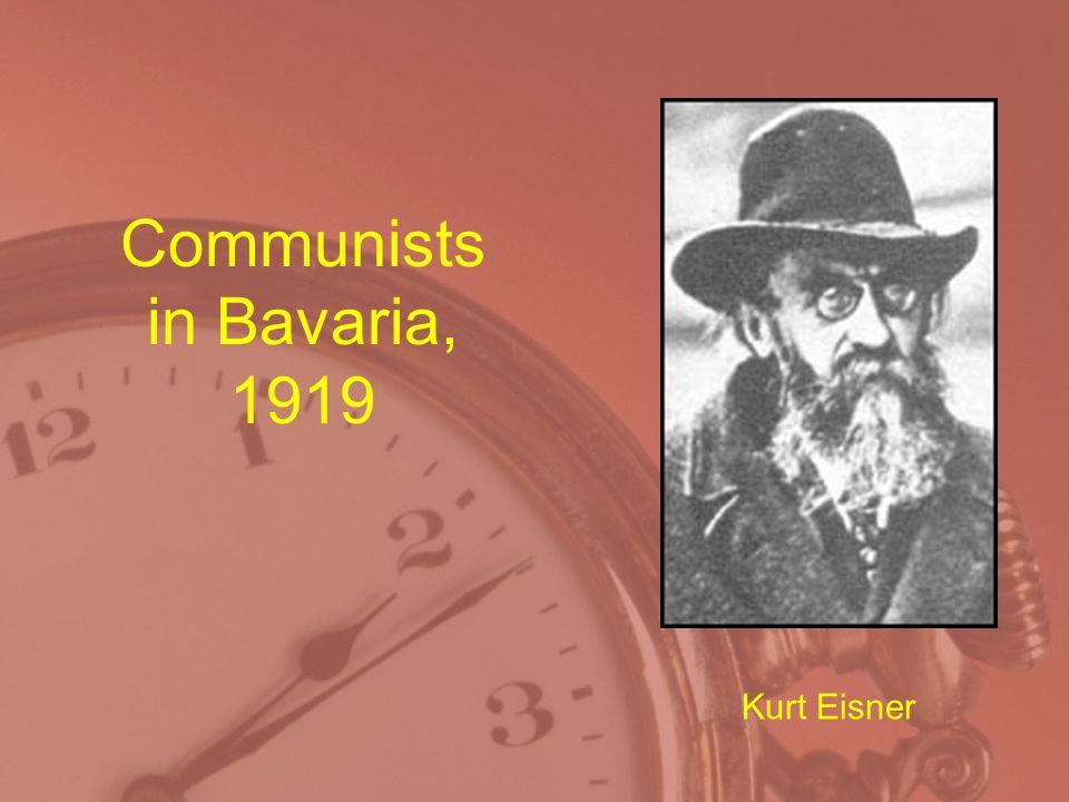 Communists in Bavaria, 1919 Kurt Eisner