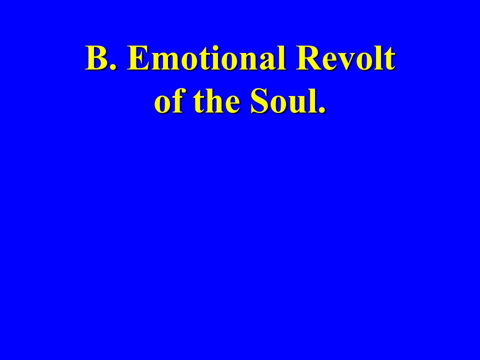 B. Emotional Revolt of the Soul.