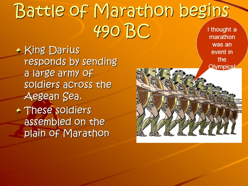 Battle of Marathon begins 490 BC King Darius responds by sending a large army of soldiers across the Aegean Sea.