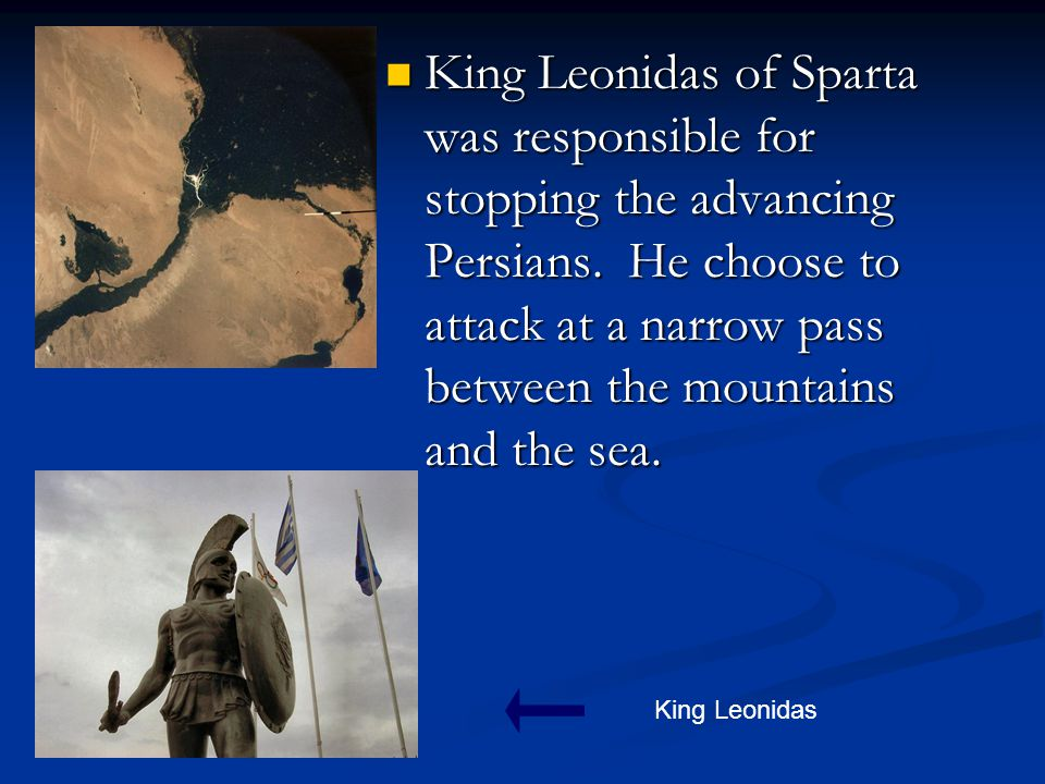 King Leonidas of Sparta was responsible for stopping the advancing Persians.