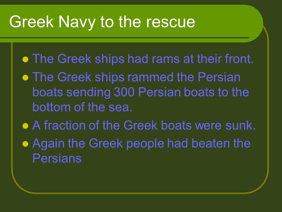 Greek Navy to the rescue The Greek ships had rams at their front.