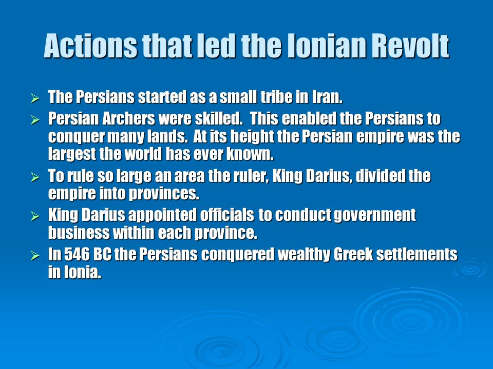 Actions that led the Ionian Revolt  The Persians started as a small tribe in Iran.