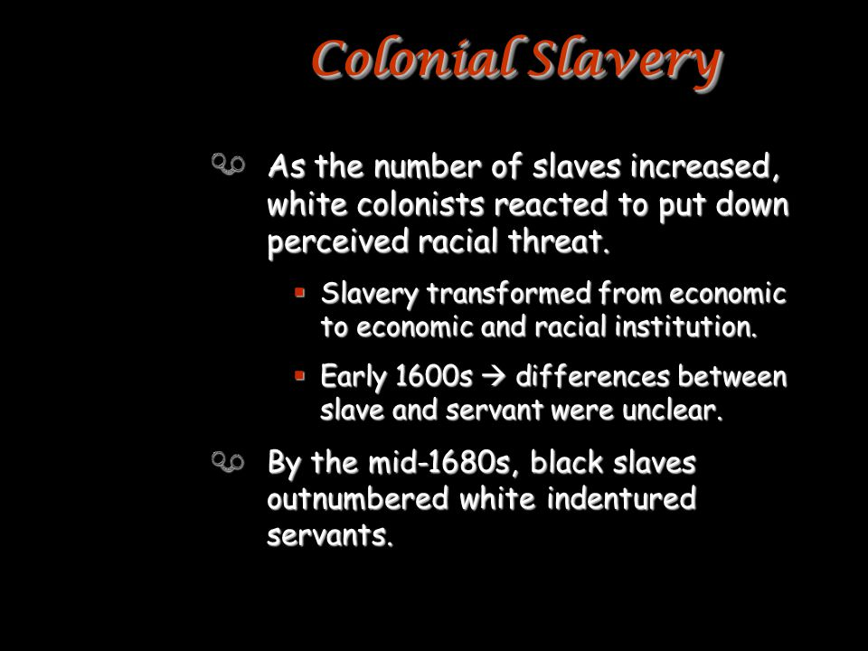 As the number of slaves increased, white colonists reacted to put down perceived racial threat.
