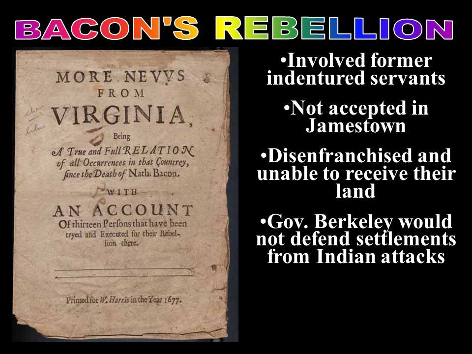 Involved former indentured servants Not accepted in Jamestown Disenfranchised and unable to receive their land Gov.