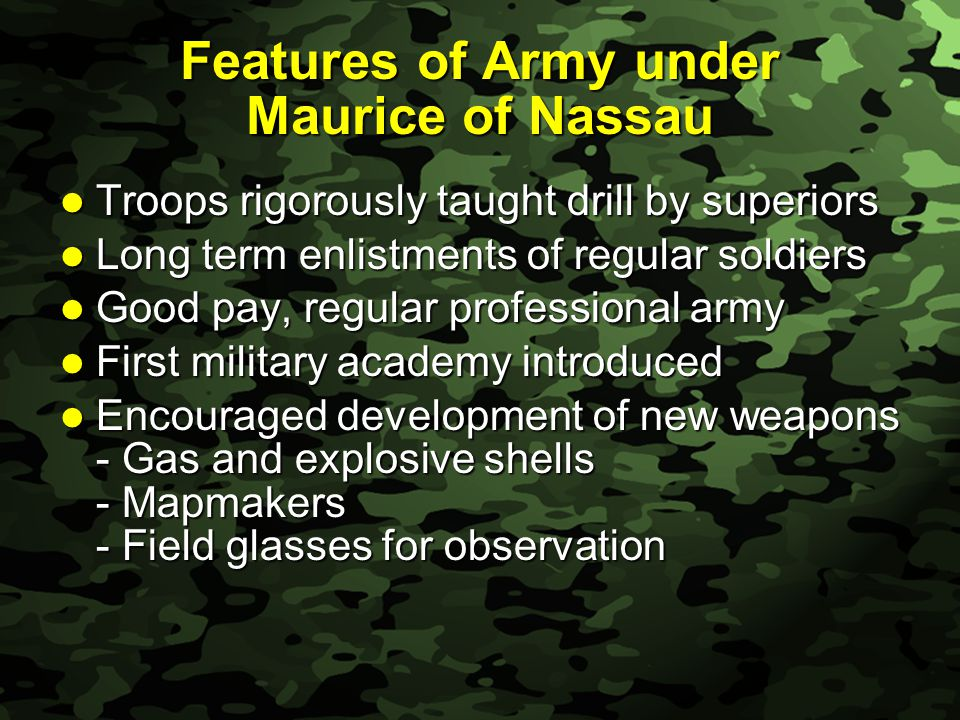 Slide 19 Features of Army under Maurice of Nassau Troops rigorously taught drill by superiors Troops rigorously taught drill by superiors Long term en