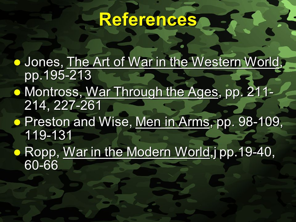 Slide 2 References Jones, The Art of War in the Western World, pp.195-213 Jones, The Art of War in the Western World, pp.195-213 Montross, War Through the Ages, pp.