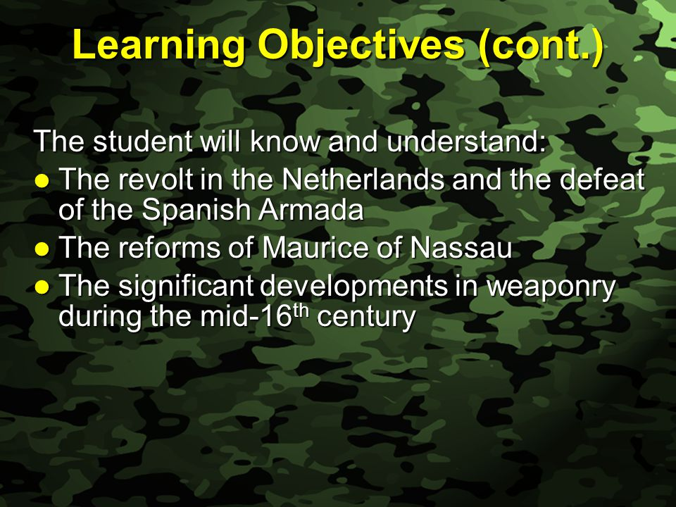 Slide 4 Learning Objectives (cont.) The student will know and understand: The revolt in the Netherlands and the defeat of the Spanish Armada The revol