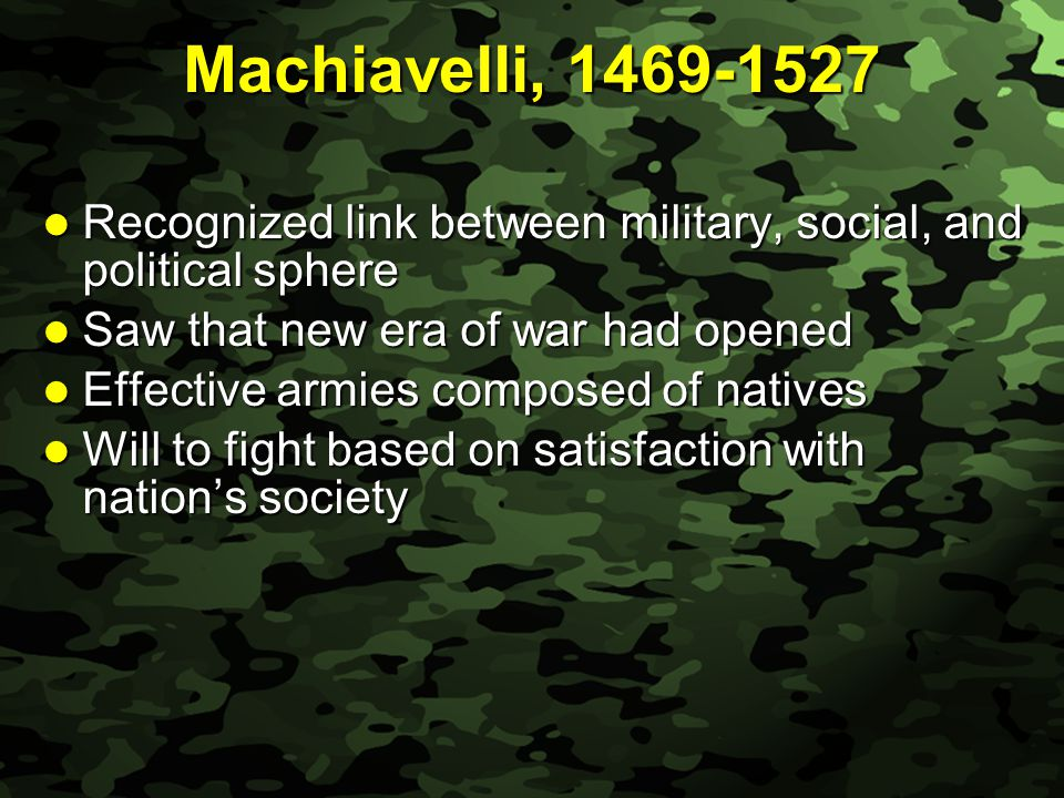 Slide 5 Machiavelli, 1469-1527 Recognized link between military, social, and political sphere Recognized link between military, social, and political